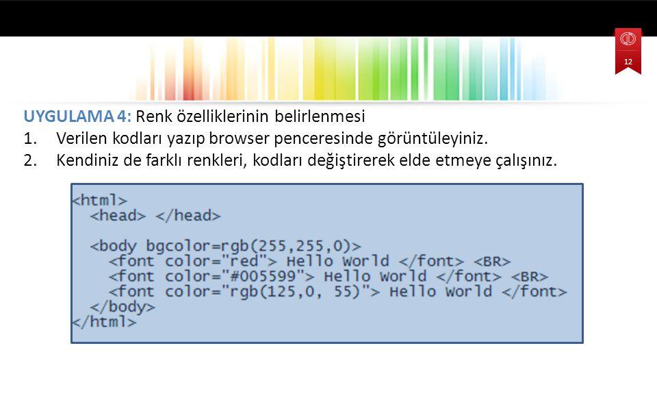 UYGULAMA 4: Renk özelliklerinin belirlenmesi 1.Verilen kodları yazıp browser penceresinde görüntüleyiniz. 2.Kendiniz de farklı renkleri, kodları değiş