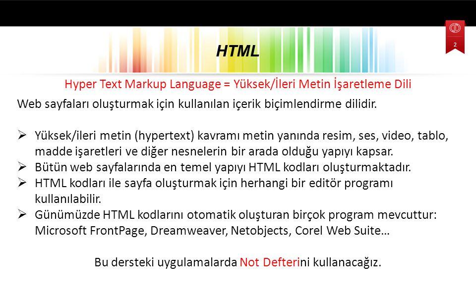 Hyper Text Markup Language = Yüksek/İleri Metin İşaretleme Dili Web sayfaları oluşturmak için kullanılan içerik biçimlendirme dilidir.  Yüksek/ileri