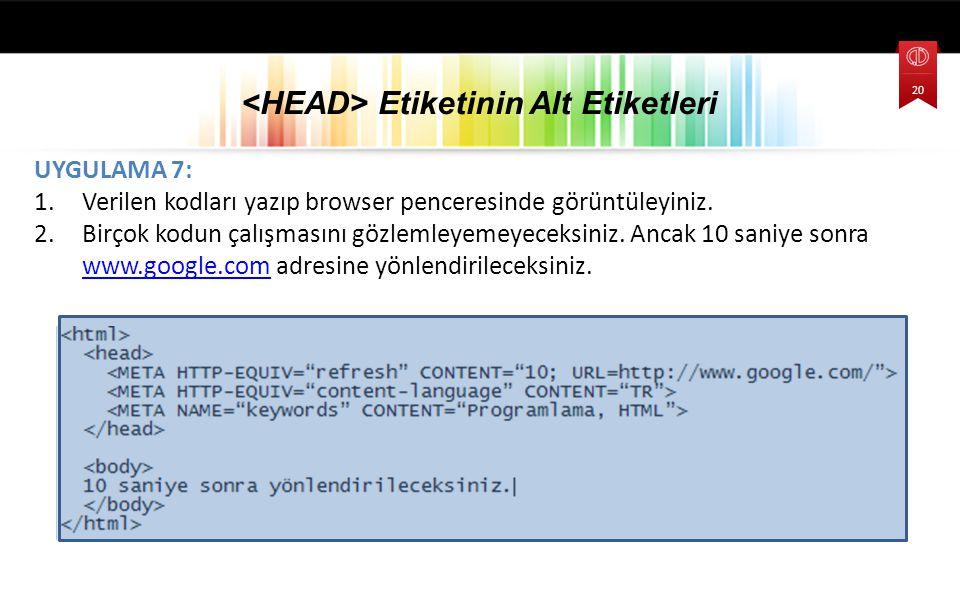 UYGULAMA 7: 1.Verilen kodları yazıp browser penceresinde görüntüleyiniz. 2.Birçok kodun çalışmasını gözlemleyemeyeceksiniz. Ancak 10 saniye sonra www.