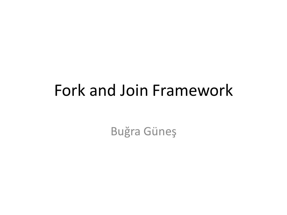 Fork and Join Framework Buğra Güneş