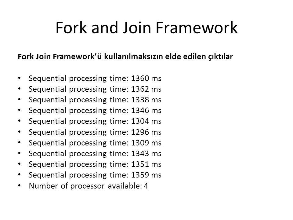 Fork and Join Framework Fork Join Framework'ü kullanılmaksızın elde edilen çıktılar Sequential processing time: 1360 ms Sequential processing time: 13