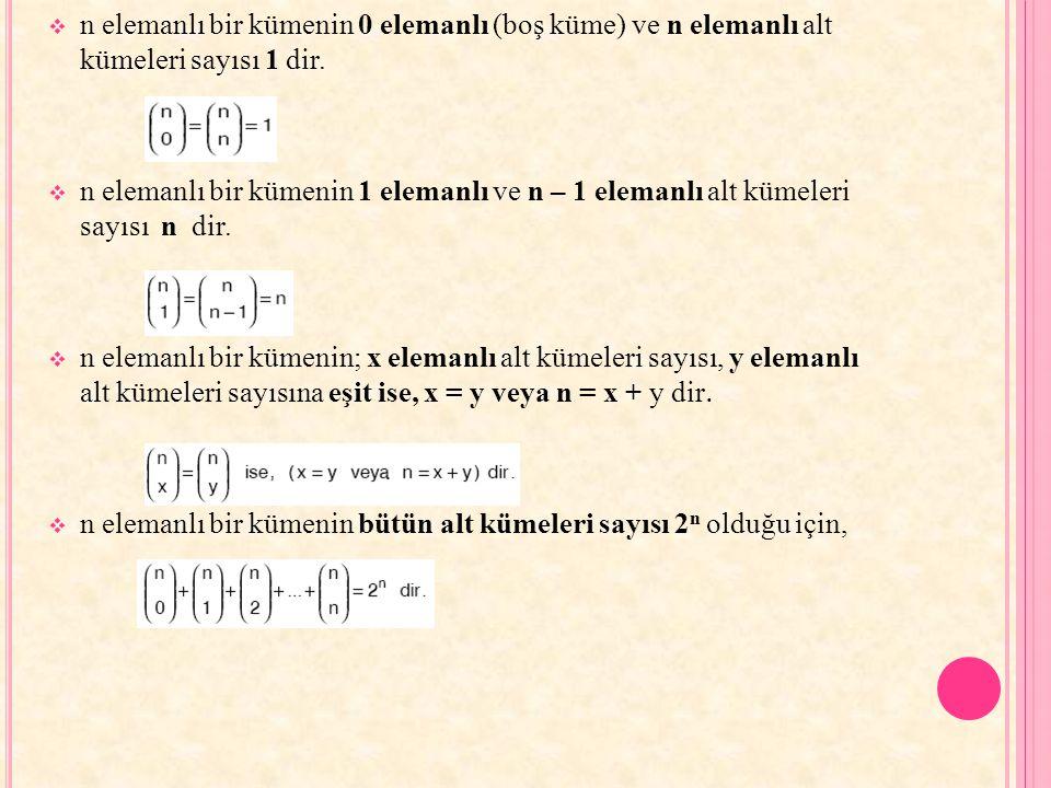  n elemanlı bir kümenin 0 elemanlı (boş küme) ve n elemanlı alt kümeleri sayısı 1 dir.  n elemanlı bir kümenin 1 elemanlı ve n – 1 elemanlı alt küme
