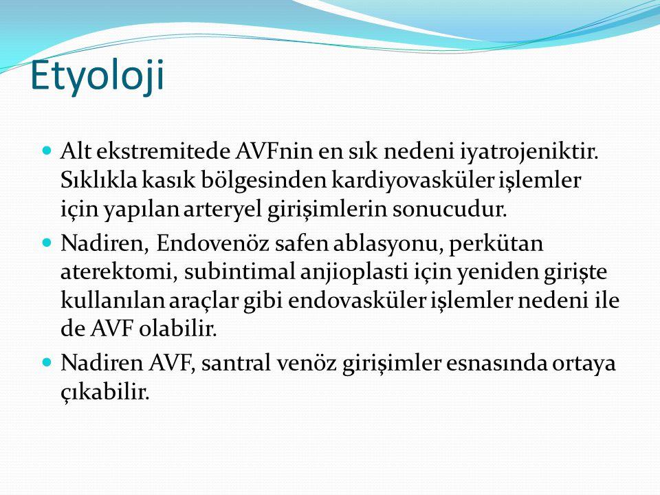 Etyoloji Alt ekstremitede AVFnin en sık nedeni iyatrojeniktir. Sıklıkla kasık bölgesinden kardiyovasküler işlemler için yapılan arteryel girişimlerin