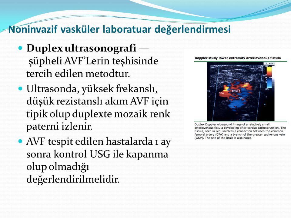 Noninvazif vasküler laboratuar değerlendirmesi Duplex ultrasonografi — şüpheli AVF'Lerin teşhisinde tercih edilen metodtur. Ultrasonda, yüksek frekans