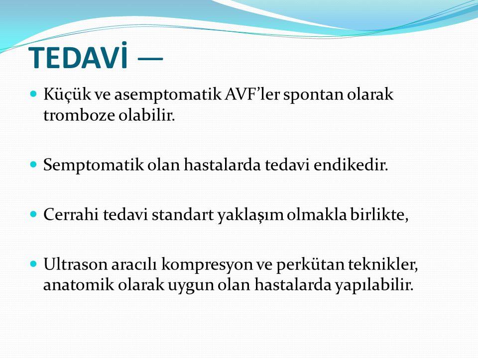 TEDAVİ — Küçük ve asemptomatik AVF'ler spontan olarak tromboze olabilir. Semptomatik olan hastalarda tedavi endikedir. Cerrahi tedavi standart yaklaşı