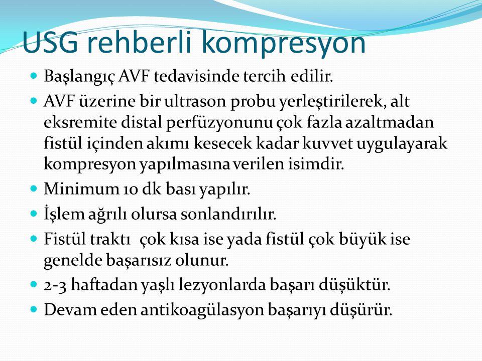 USG rehberli kompresyon Başlangıç AVF tedavisinde tercih edilir. AVF üzerine bir ultrason probu yerleştirilerek, alt eksremite distal perfüzyonunu çok