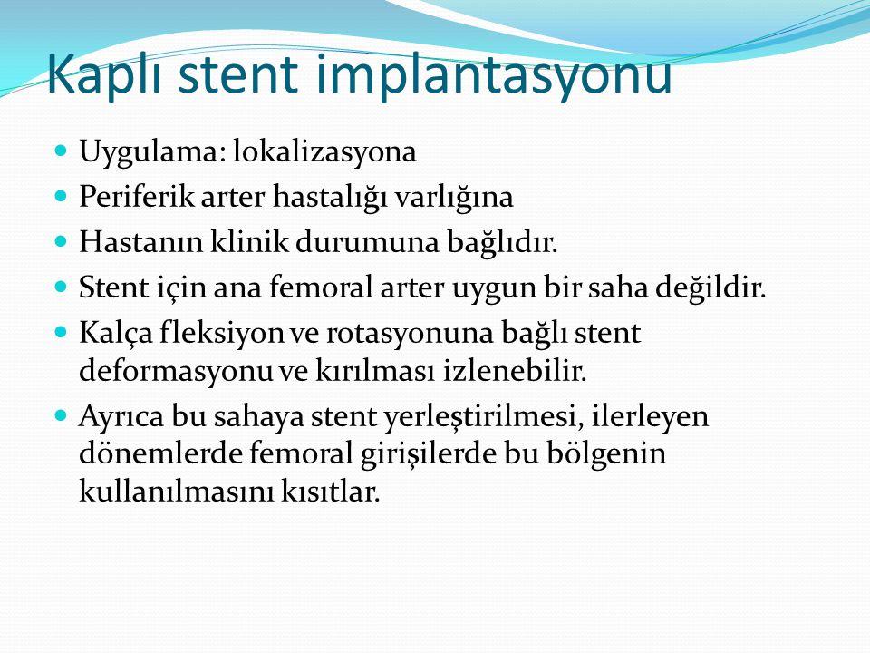 Kaplı stent implantasyonu Uygulama: lokalizasyona Periferik arter hastalığı varlığına Hastanın klinik durumuna bağlıdır. Stent için ana femoral arter