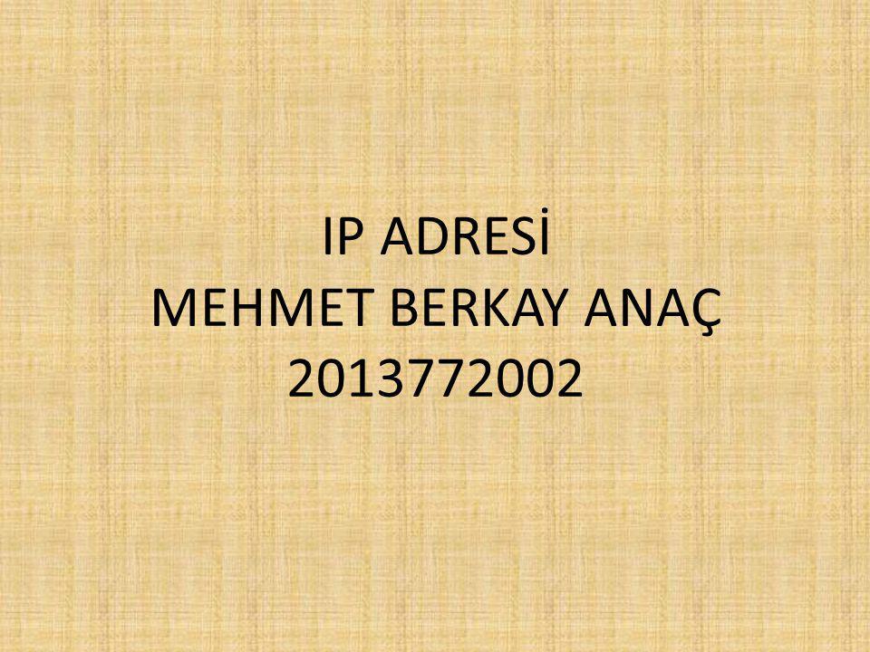 IP ADRESİ MEHMET BERKAY ANAÇ 2013772002