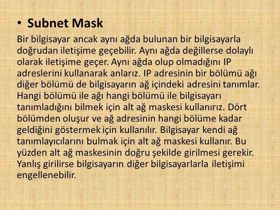 Subnet Mask Bir bilgisayar ancak aynı ağda bulunan bir bilgisayarla doğrudan iletişime geçebilir.