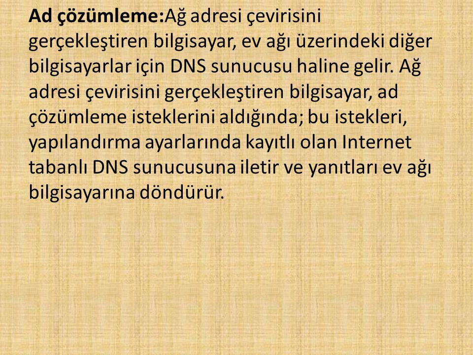 Ad çözümleme:Ağ adresi çevirisini gerçekleştiren bilgisayar, ev ağı üzerindeki diğer bilgisayarlar için DNS sunucusu haline gelir.