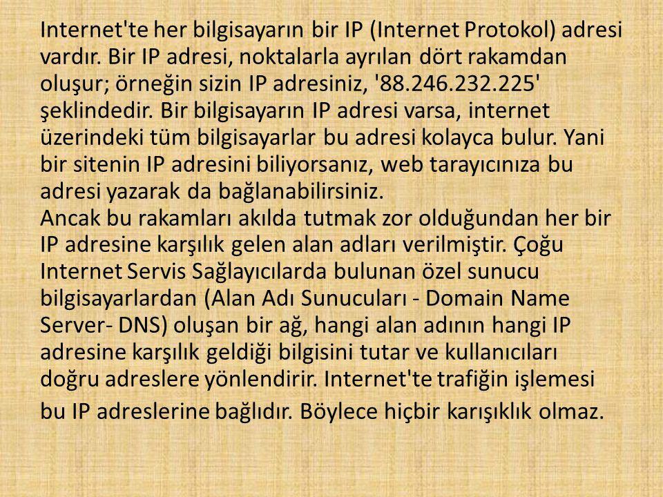 Internet te her bilgisayarın bir IP (Internet Protokol) adresi vardır.