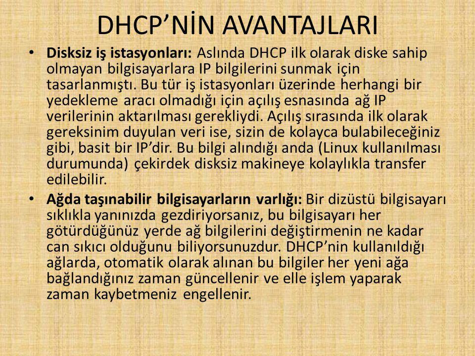 DHCP'NİN AVANTAJLARI Disksiz iş istasyonları: Aslında DHCP ilk olarak diske sahip olmayan bilgisayarlara IP bilgilerini sunmak için tasarlanmıştı.
