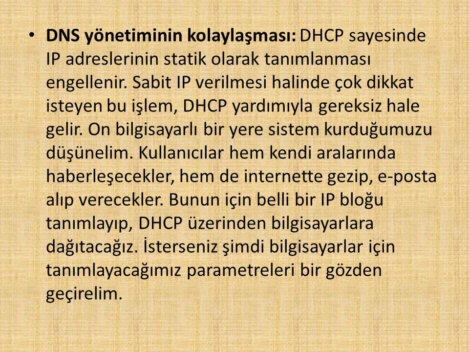 DNS yönetiminin kolaylaşması: DHCP sayesinde IP adreslerinin statik olarak tanımlanması engellenir.