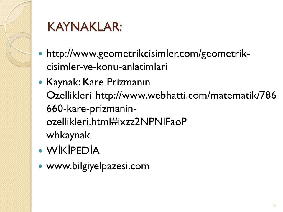 KAYNAKLAR: http://www.geometrikcisimler.com/geometrik- cisimler-ve-konu-anlatimlari Kaynak: Kare Prizmanın Özellikleri http://www.webhatti.com/matemat