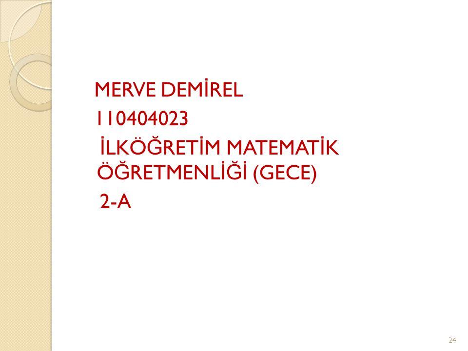 MERVE DEM İ REL 110404023 İ LKÖ Ğ RET İ M MATEMAT İ K Ö Ğ RETMENL İĞİ (GECE) 2-A 24