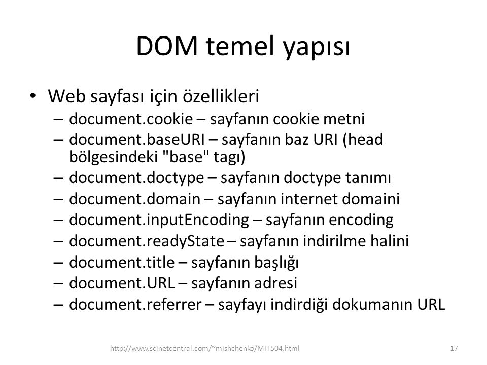 DOM temel yapısı Web sayfası için özellikleri – document.cookie – sayfanın cookie metni – document.baseURI – sayfanın baz URI (head bölgesindeki