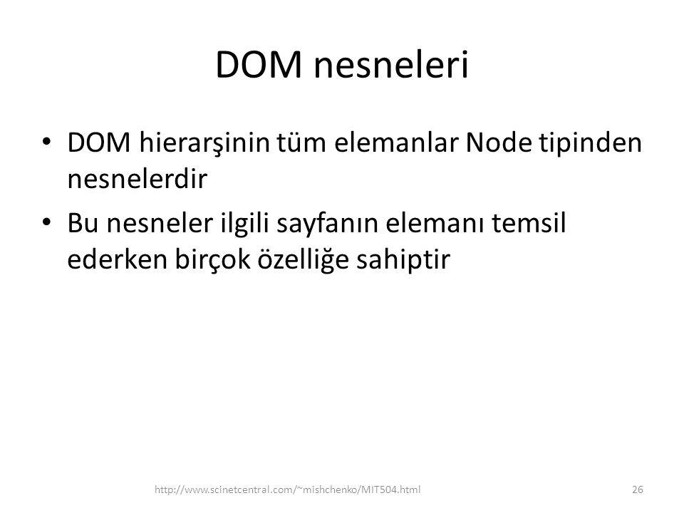 DOM nesneleri DOM hierarşinin tüm elemanlar Node tipinden nesnelerdir Bu nesneler ilgili sayfanın elemanı temsil ederken birçok özelliğe sahiptir 26ht