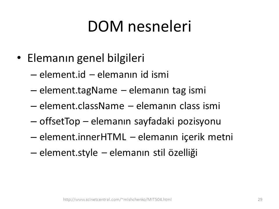 DOM nesneleri Elemanın genel bilgileri – element.id – elemanın id ismi – element.tagName – elemanın tag ismi – element.className – elemanın class ismi