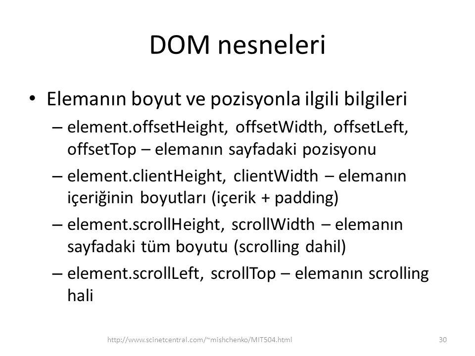 DOM nesneleri Elemanın boyut ve pozisyonla ilgili bilgileri – element.offsetHeight, offsetWidth, offsetLeft, offsetTop – elemanın sayfadaki pozisyonu