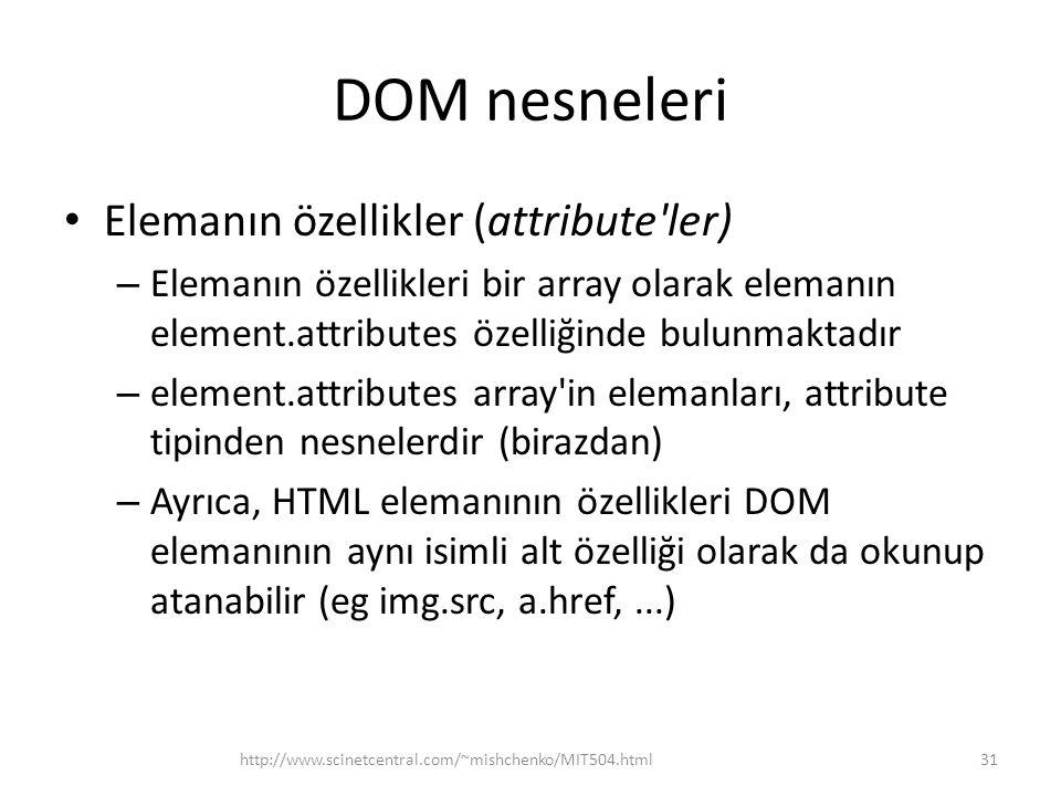 DOM nesneleri Elemanın özellikler (attribute'ler) – Elemanın özellikleri bir array olarak elemanın element.attributes özelliğinde bulunmaktadır – elem