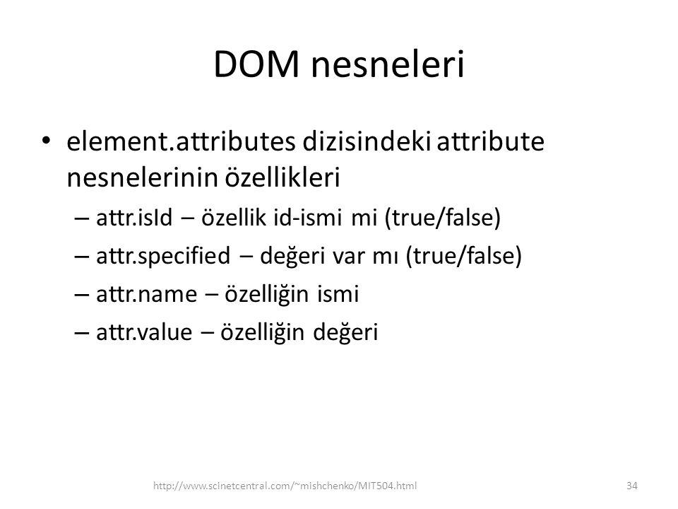 DOM nesneleri element.attributes dizisindeki attribute nesnelerinin özellikleri – attr.isId – özellik id-ismi mi (true/false) – attr.specified – değer
