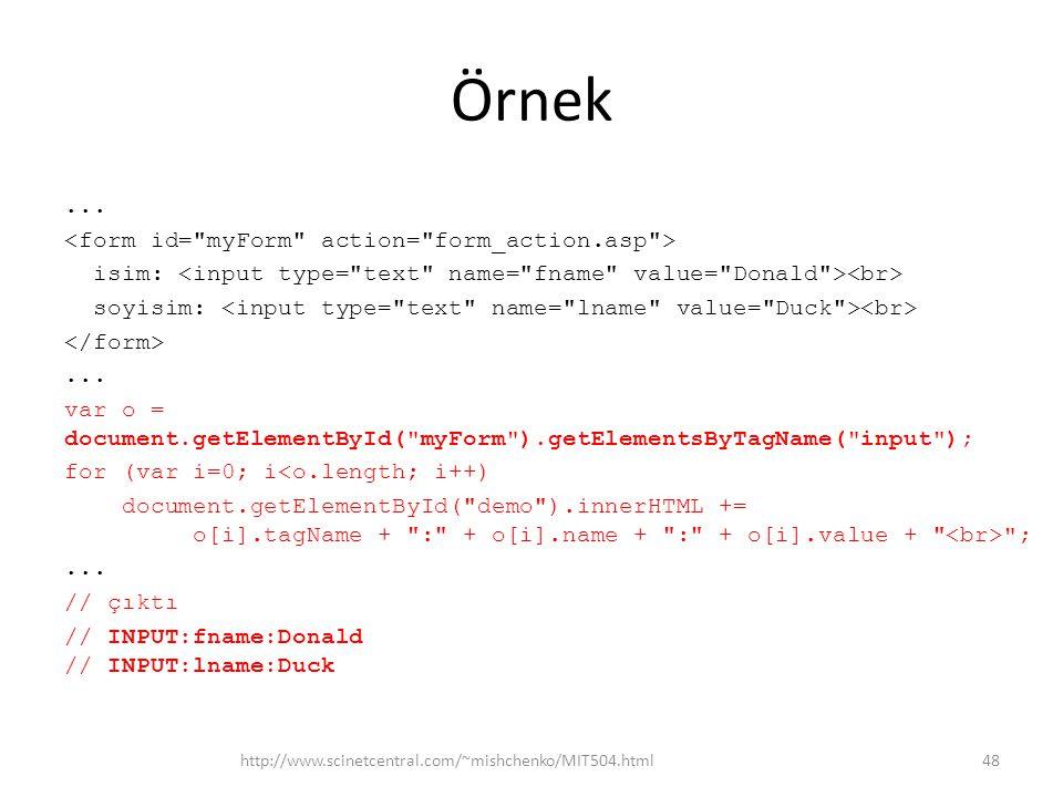 Örnek... isim: soyisim:... var o = document.getElementById(