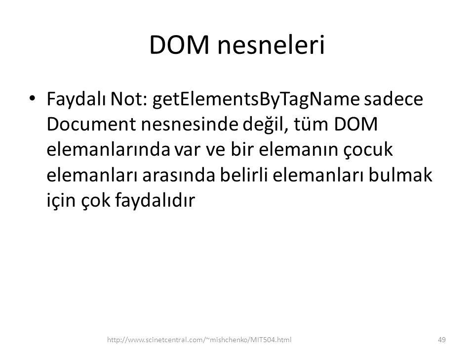 DOM nesneleri Faydalı Not: getElementsByTagName sadece Document nesnesinde değil, tüm DOM elemanlarında var ve bir elemanın çocuk elemanları arasında