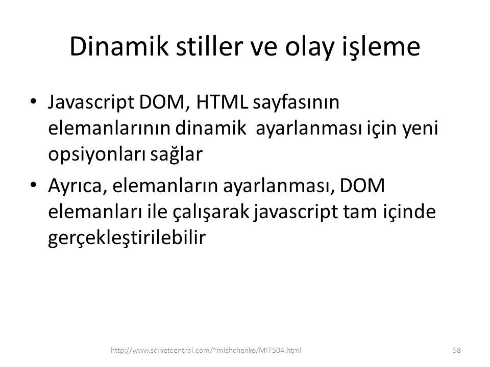 Dinamik stiller ve olay işleme Javascript DOM, HTML sayfasının elemanlarının dinamik ayarlanması için yeni opsiyonları sağlar Ayrıca, elemanların ayar
