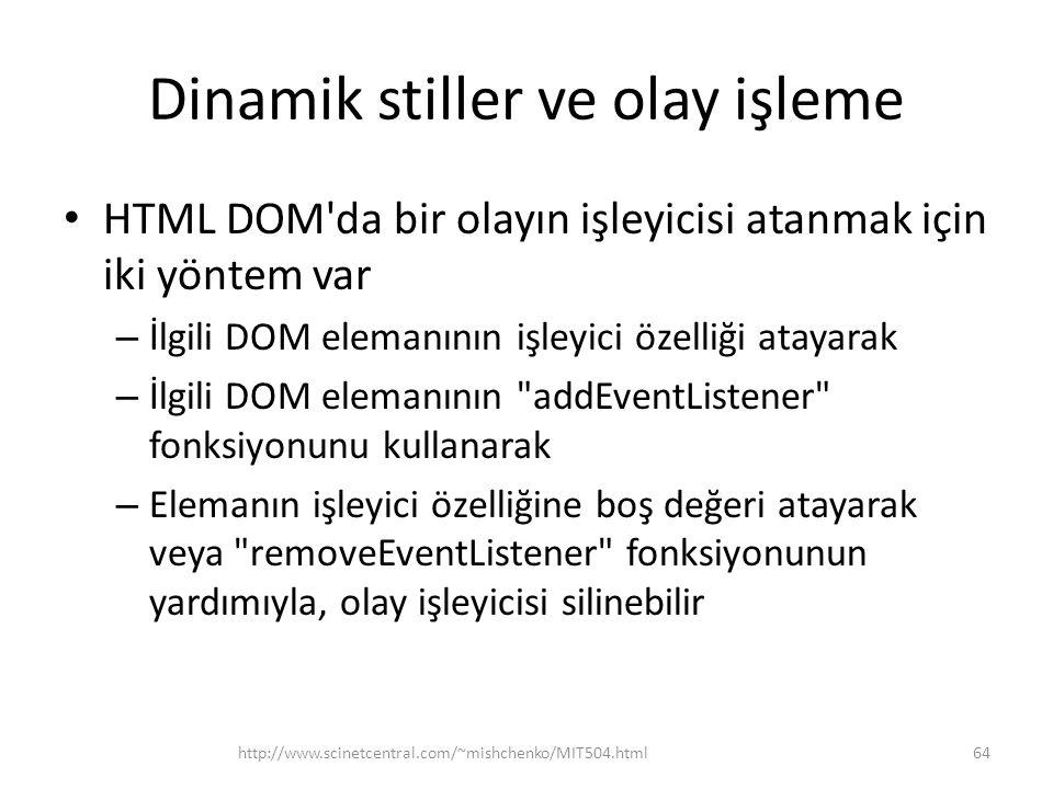 Dinamik stiller ve olay işleme HTML DOM'da bir olayın işleyicisi atanmak için iki yöntem var – İlgili DOM elemanının işleyici özelliği atayarak – İlgi
