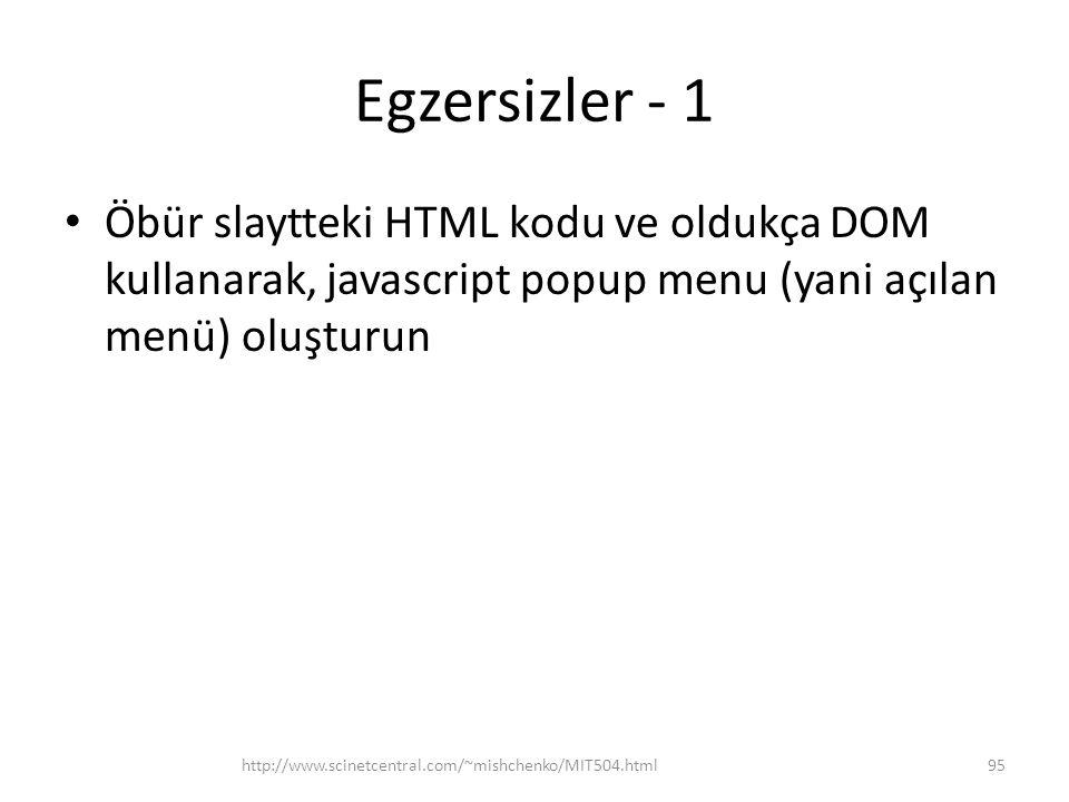 Egzersizler - 1 Öbür slaytteki HTML kodu ve oldukça DOM kullanarak, javascript popup menu (yani açılan menü) oluşturun 95http://www.scinetcentral.com/