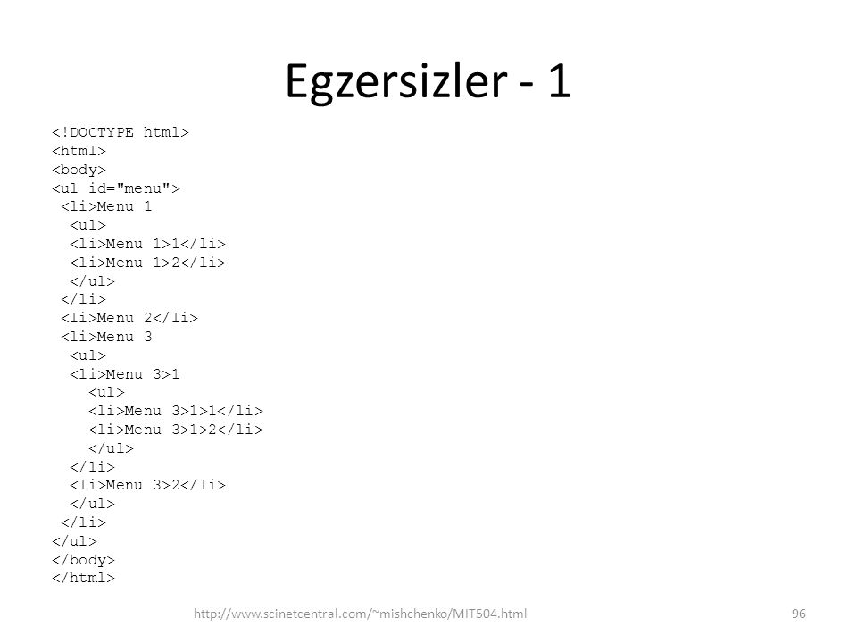 Egzersizler - 1 Menu 1 Menu 1>1 Menu 1>2 Menu 2 Menu 3 Menu 3>1 Menu 3>1>1 Menu 3>1>2 Menu 3>2 http://www.scinetcentral.com/~mishchenko/MIT504.html96