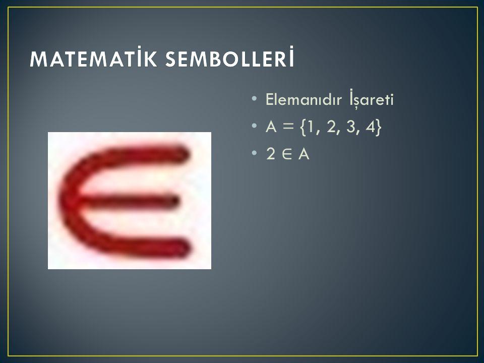 Elemanıdır İ şareti A = {1, 2, 3, 4} 2 ∈ A
