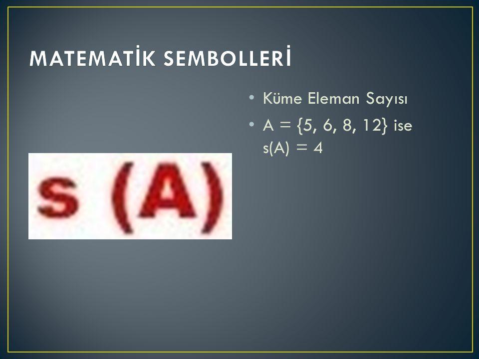 Küme Eleman Sayısı A = {5, 6, 8, 12} ise s(A) = 4