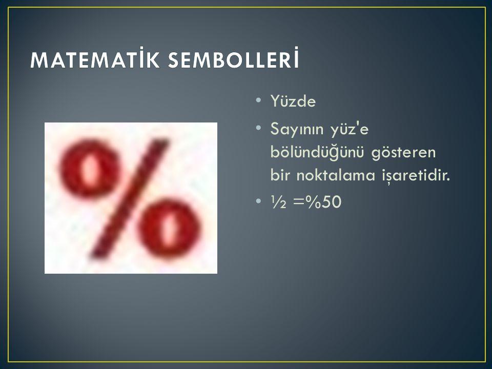 Yüzde Sayının yüz'e bölündü ğ ünü gösteren bir noktalama işaretidir. ½ =%50