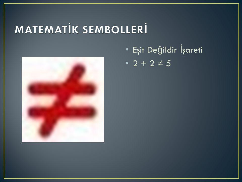 Eşit De ğ ildir İ şareti 2 + 2 ≠ 5