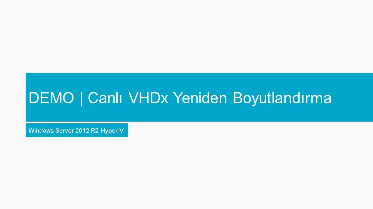 DEMO | Canlı VHDx Yeniden Boyutlandırma Windows Server 2012 R2 Hyper-V