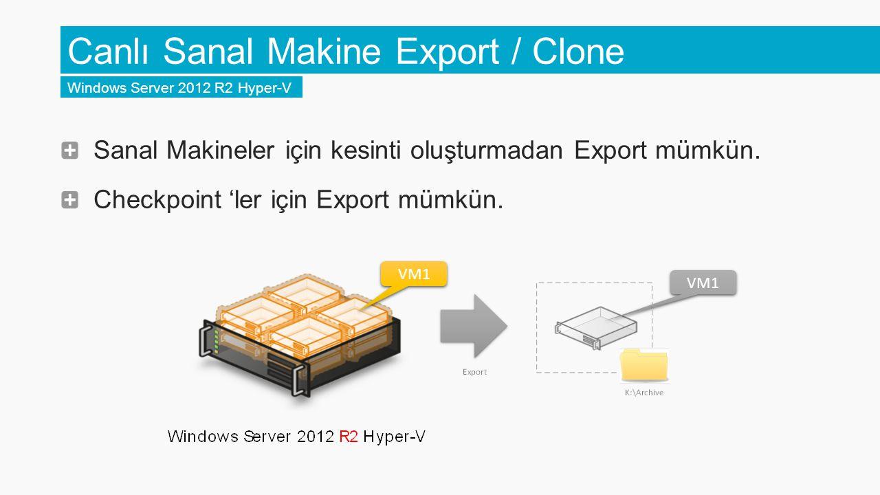 Canlı Sanal Makine Export / Clone Windows Server 2012 R2 Hyper-V Sanal Makineler için kesinti oluşturmadan Export mümkün. Checkpoint 'ler için Export