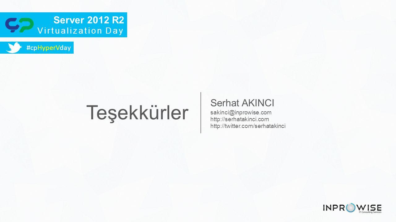 Teşekkürler Serhat AKINCI sakinci@inprowise.com http://serhatakinci.com http://twitter.com/serhatakinci #cpHyperVday Server 2012 R2 Virtualization Day