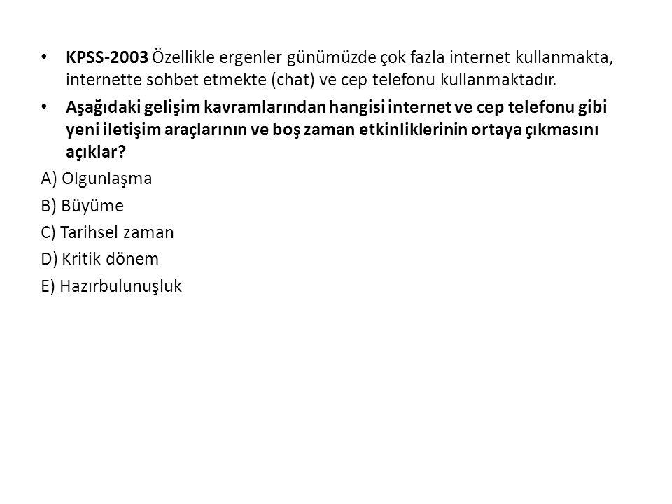 KPSS-2003 Özellikle ergenler günümüzde çok fazla internet kullanmakta, internette sohbet etmekte (chat) ve cep telefonu kullanmaktadır. Aşağıdaki geli