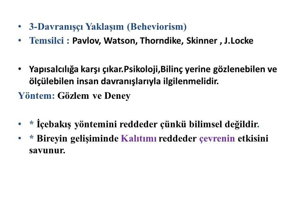 3-Davranışçı Yaklaşım (Beheviorism) Temsilci : Pavlov, Watson, Thorndike, Skinner, J.Locke Yapısalcılığa karşı çıkar.Psikoloji,Bilinç yerine gözlenebi