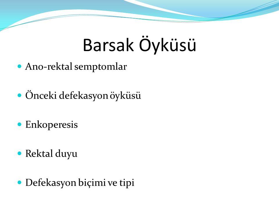 Barsak Öyküsü Ano-rektal semptomlar Önceki defekasyon öyküsü Enkoperesis Rektal duyu Defekasyon biçimi ve tipi