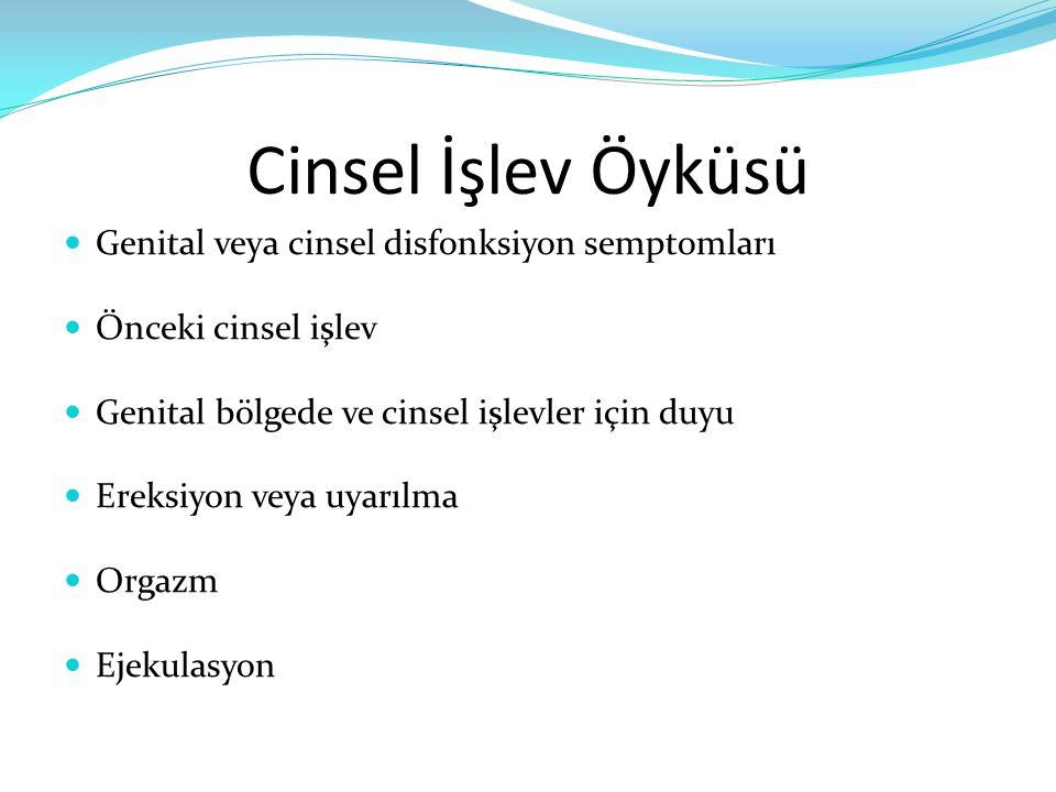 Cinsel İşlev Öyküsü Genital veya cinsel disfonksiyon semptomları Önceki cinsel işlev Genital bölgede ve cinsel işlevler için duyu Ereksiyon veya uyarı