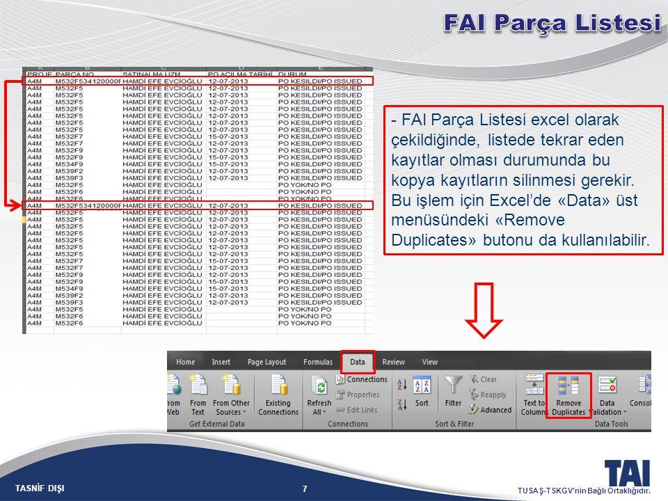 7 TASNİF DIŞI TUSAŞ-TSKGV'nin Bağlı Ortaklığıdır. - FAI Parça Listesi excel olarak çekildiğinde, listede tekrar eden kayıtlar olması durumunda bu kopy