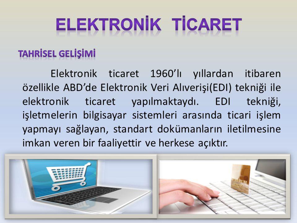 Elektronik ticaret 1960'lı yıllardan itibaren özellikle ABD'de Elektronik Veri Alıverişi(EDI) tekniği ile elektronik ticaret yapılmaktaydı. EDI tekniğ