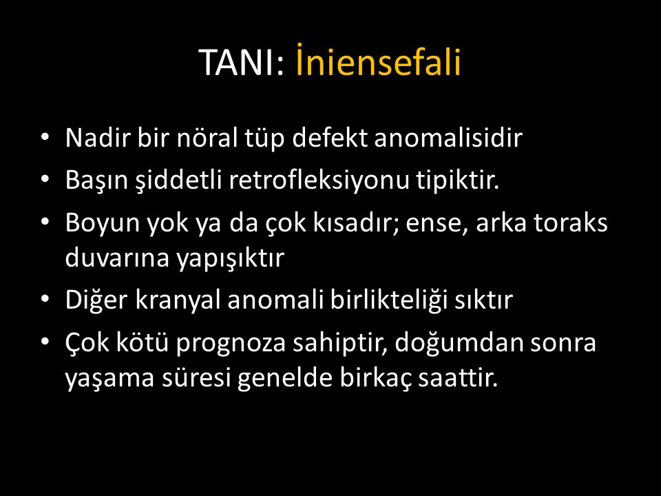 TANI: İniensefali Nadir bir nöral tüp defekt anomalisidir Başın şiddetli retrofleksiyonu tipiktir.