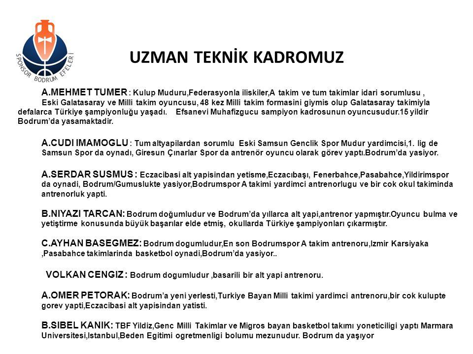 UZMAN TEKNİK KADROMUZ A.MEHMET TUMER : Kulup Muduru,Federasyonla iliskiler,A takim ve tum takimlar idari sorumlusu, Eski Galatasaray ve Milli takim oy