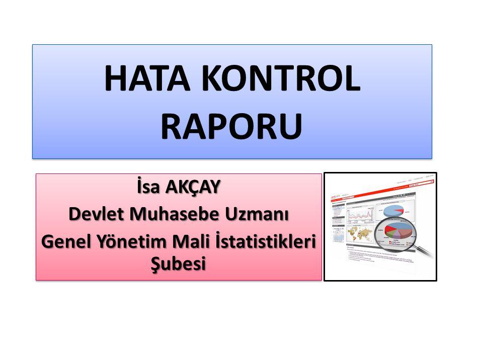 HATA KONTROL RAPORU (içerik) Hata grupları: – Hiç kullanılmamış hesaplar – Yanlış kullanılmış hesaplar – Bakiye vermesi gereken hesaplar – Bakiye vermemesi gereken hesaplar – Birbiriyle bağlantılı çalışması gerekip de paralel çalışmayan hesaplar – Yardımcı hesapların yanlış kullanılması – İller Bankası paylarının hatalı muhasebeleştirilmesi – Gelir-Gider hesaplarının kullanımında yapılan hatalar – Ödenek hesaplarının kullanımında ve Bütçenin muhasebeleştirilmesindeki Hatalar – Nazım hesapların kullanımındaki hatalar