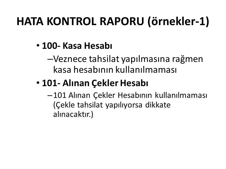 HATA KONTROL RAPORU (örnekler-1) 100- Kasa Hesabı – Veznece tahsilat yapılmasına rağmen kasa hesabının kullanılmaması 101- Alınan Çekler Hesabı – 101