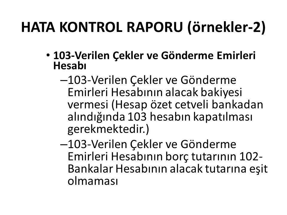HATA KONTROL RAPORU (örnekler-2) 103-Verilen Çekler ve Gönderme Emirleri Hesabı – 103-Verilen Çekler ve Gönderme Emirleri Hesabının alacak bakiyesi ve