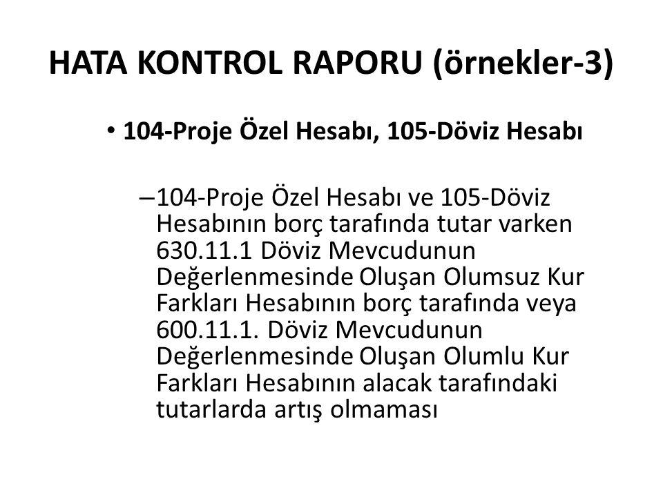 HATA KONTROL RAPORU (örnekler-3) 104-Proje Özel Hesabı, 105-Döviz Hesabı – 104-Proje Özel Hesabı ve 105-Döviz Hesabının borç tarafında tutar varken 63